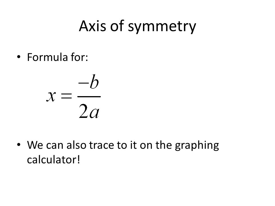Axis of symmetry Formula for: