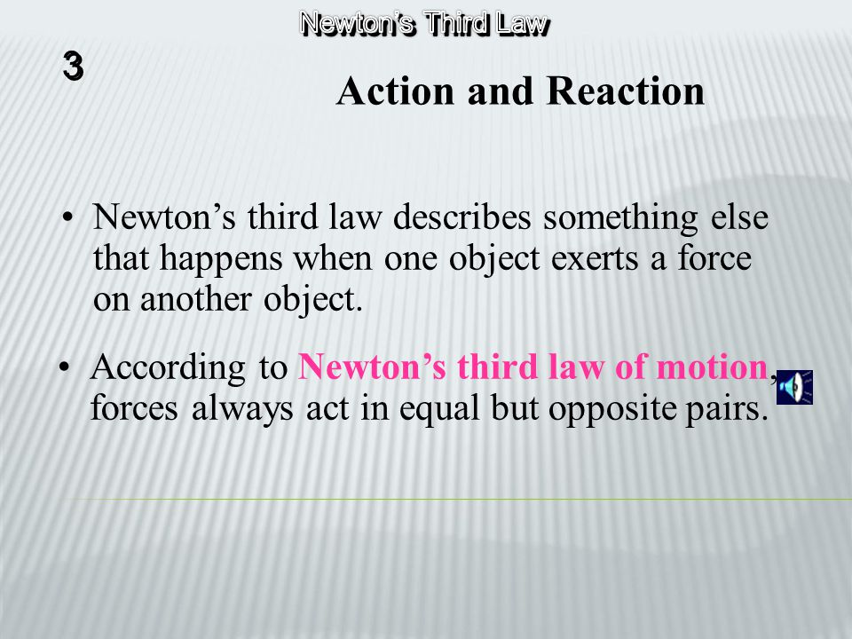Newton's Third Law 3. Action and Reaction.