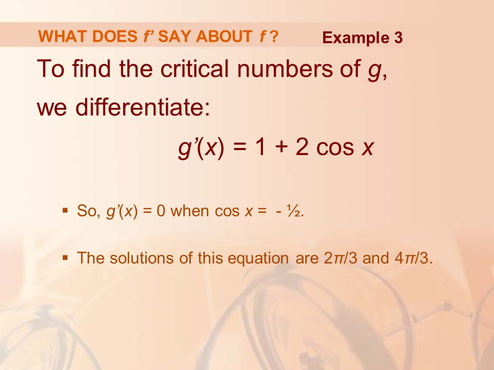 To find the critical numbers of g, we differentiate: