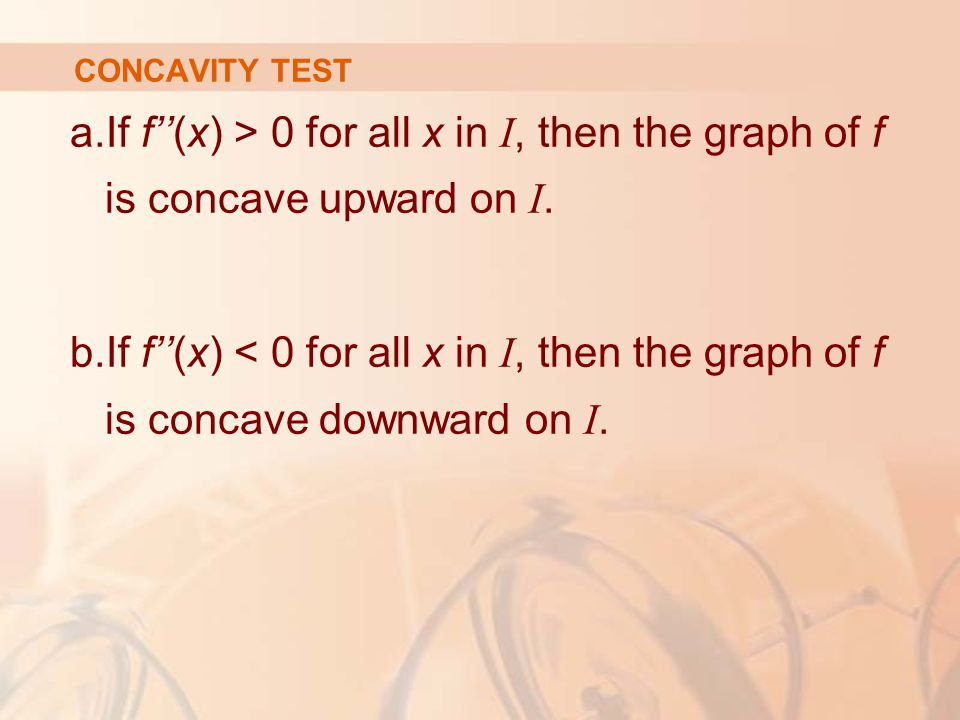 CONCAVITY TEST If f''(x) > 0 for all x in I, then the graph of f is concave upward on I.
