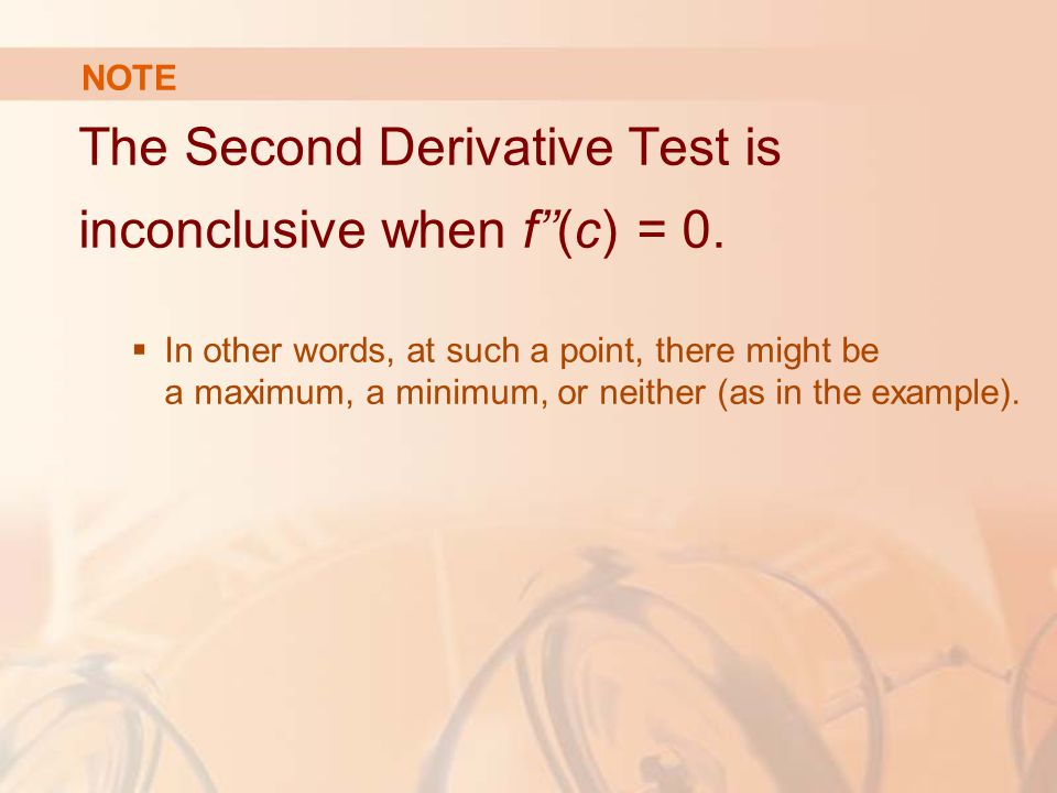 The Second Derivative Test is inconclusive when f''(c) = 0.