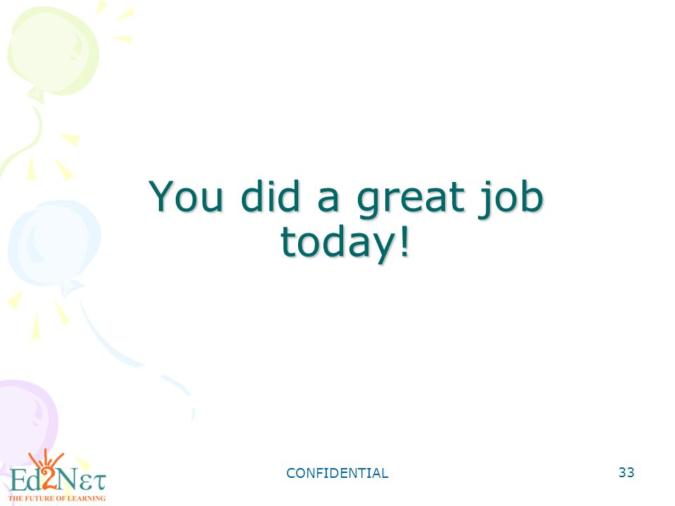 You did a great job today!