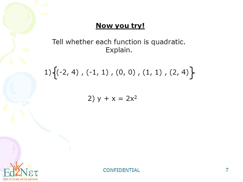 Tell whether each function is quadratic. Explain.