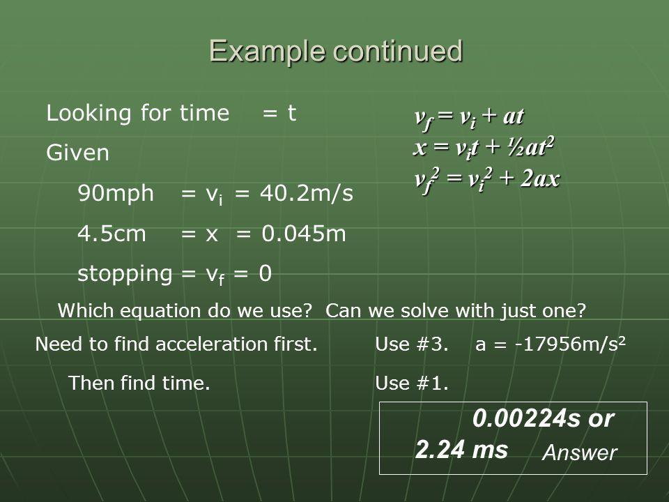 Example continued vf = vi + at x = vit + ½at2 vf2 = vi2 + 2ax