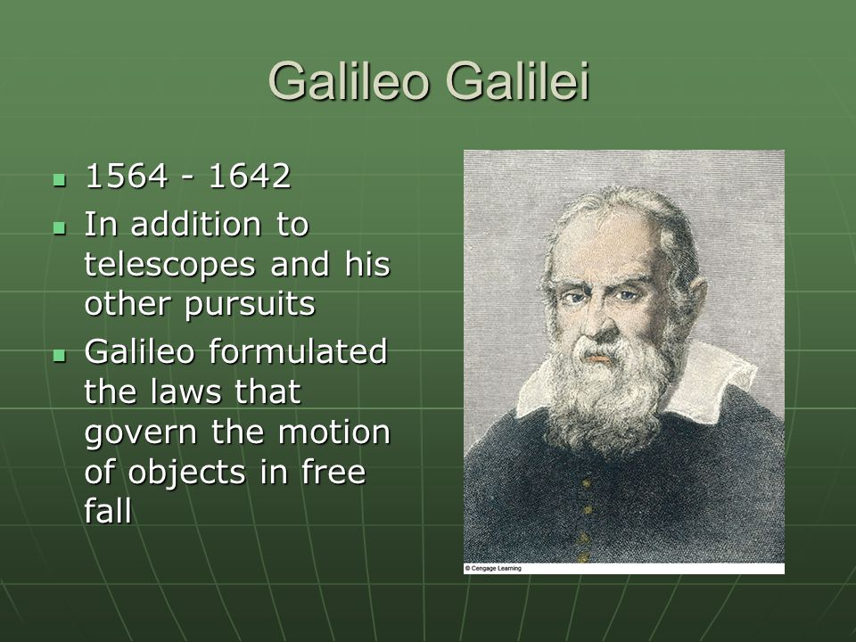 Galileo Galilei 1564 - 1642. In addition to telescopes and his other pursuits.