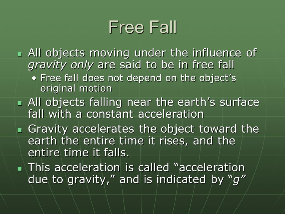 Free Fall All objects moving under the influence of gravity only are said to be in free fall.