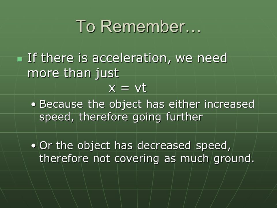 To Remember… If there is acceleration, we need more than just x = vt
