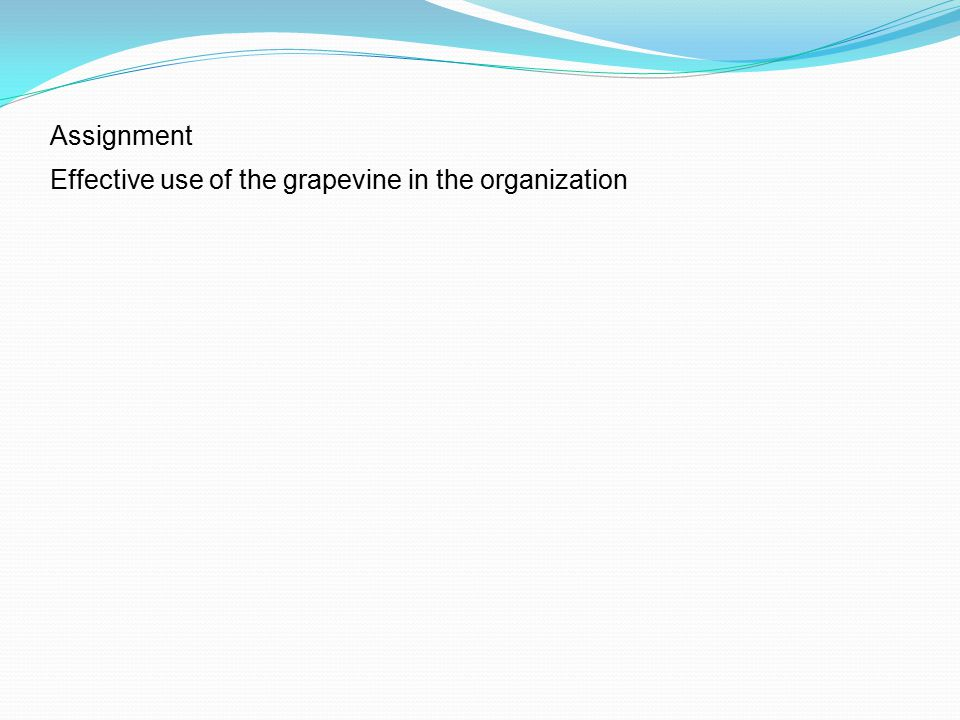 Assignment Effective use of the grapevine in the organization