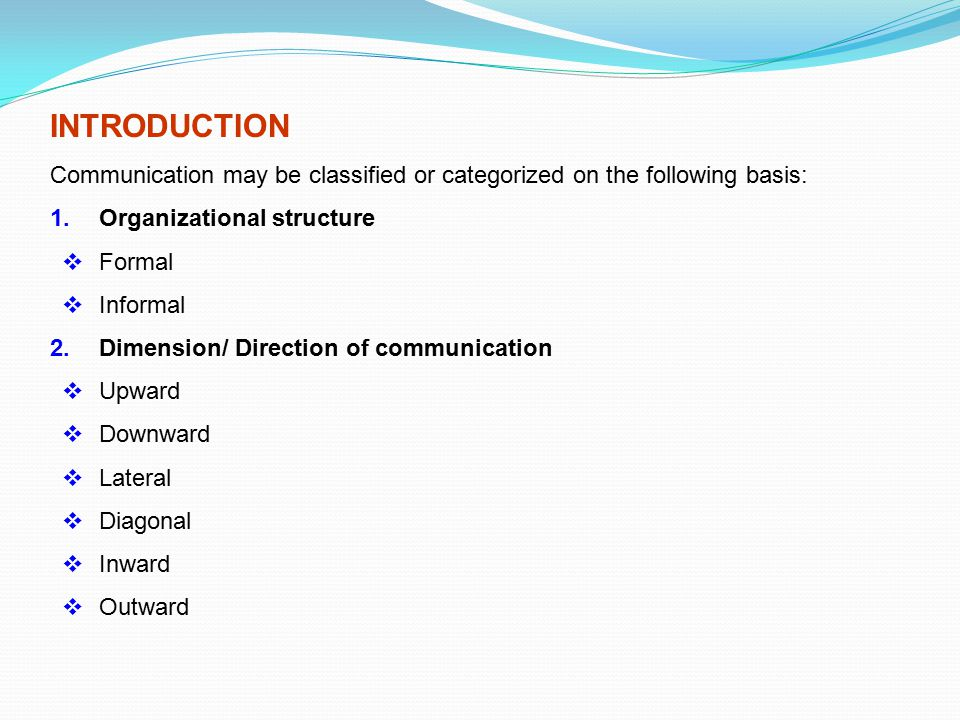 INTRODUCTION Communication may be classified or categorized on the following basis: 1. Organizational structure.