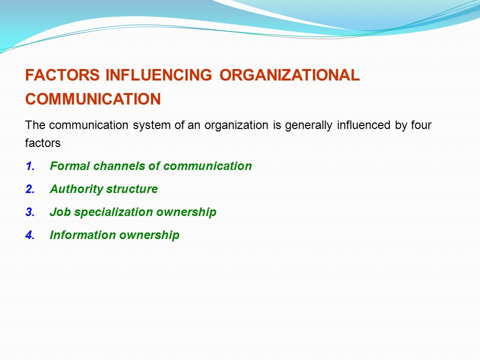 FACTORS INFLUENCING ORGANIZATIONAL COMMUNICATION