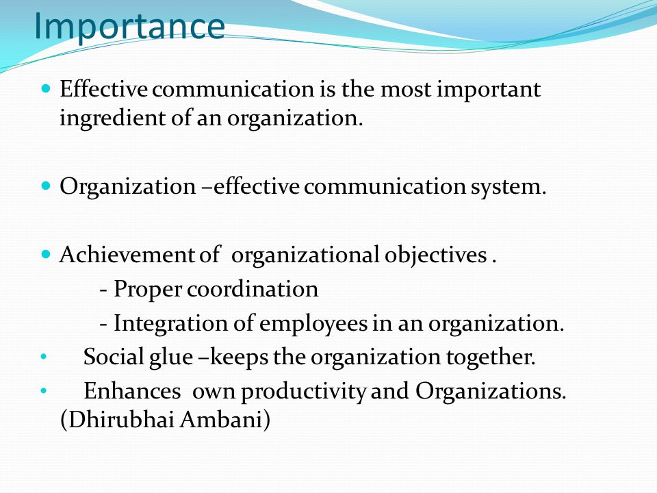 Importance Effective communication is the most important ingredient of an organization. Organization –effective communication system.