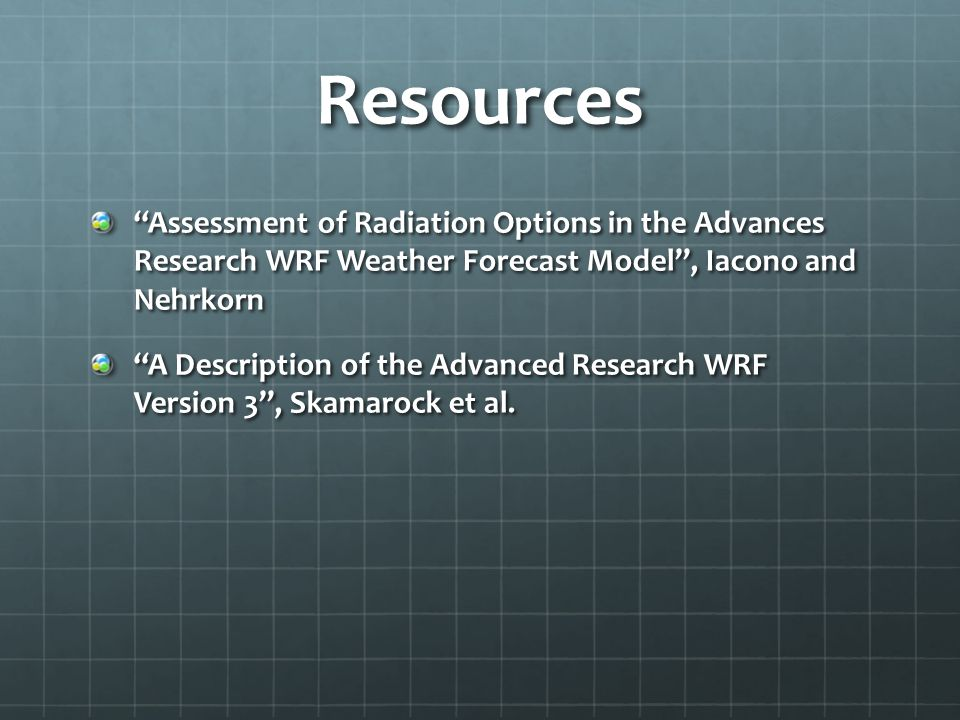 Resources Assessment of Radiation Options in the Advances Research WRF Weather Forecast Model , Iacono and Nehrkorn.
