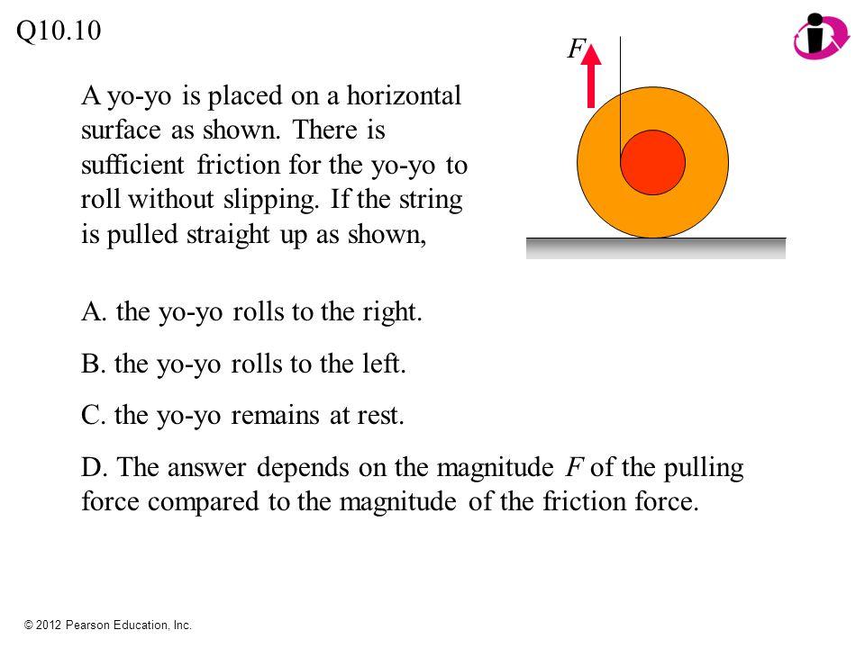 A. the yo-yo rolls to the right. B. the yo-yo rolls to the left.