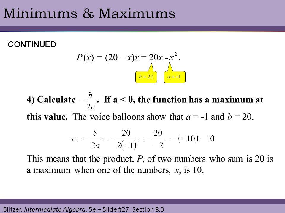 Minimums & Maximums P (x) = (20 – x)x = 20x -