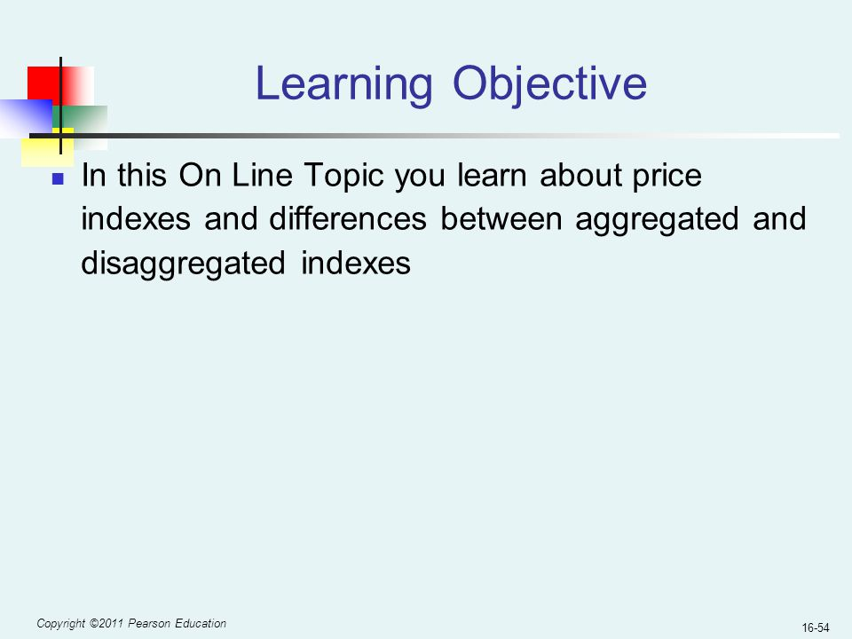Learning Objective In this On Line Topic you learn about price indexes and differences between aggregated and disaggregated indexes.