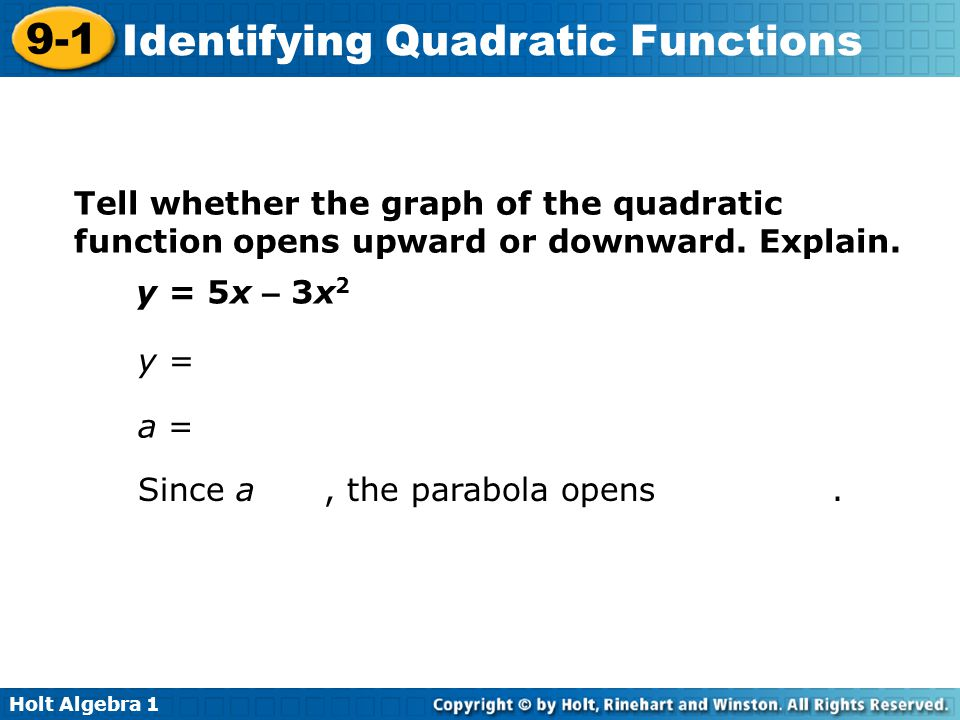 Tell whether the graph of the quadratic function opens upward or downward. Explain.