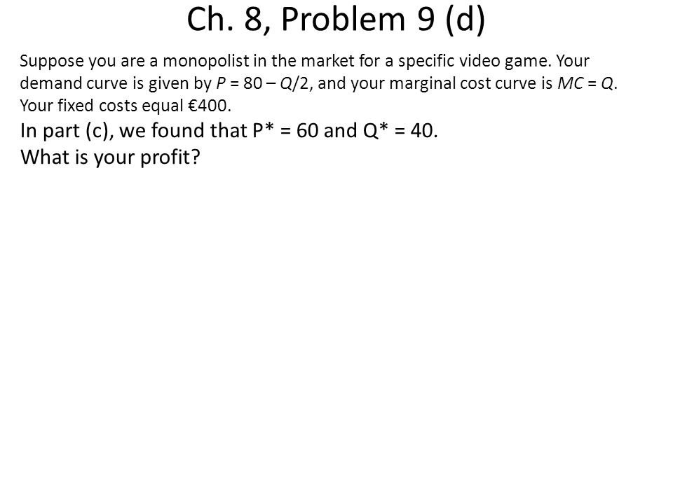Ch. 8, Problem 9 (d) In part (c), we found that P* = 60 and Q* = 40.