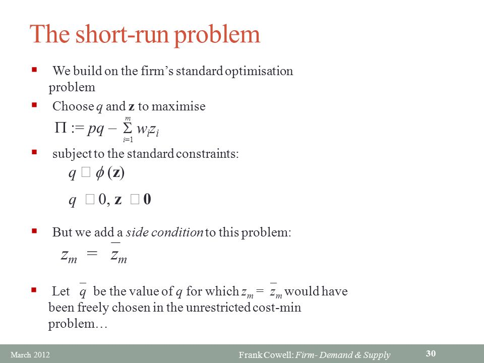 The short-run problem zm = `zm S wizi P := pq – q £ f (z) q ³ 0, z ³ 0