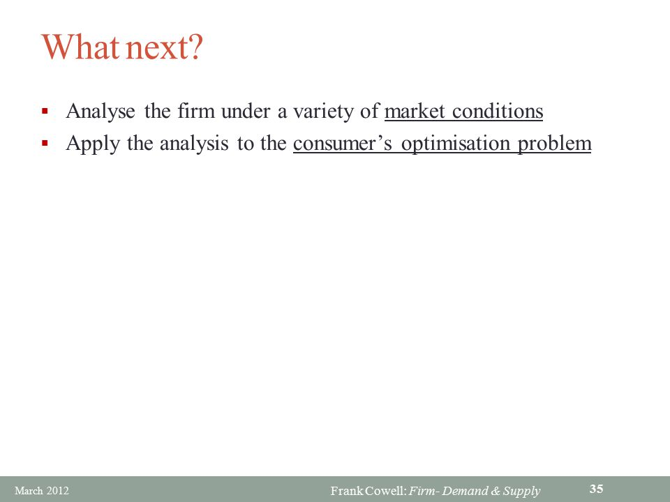 What next Analyse the firm under a variety of market conditions