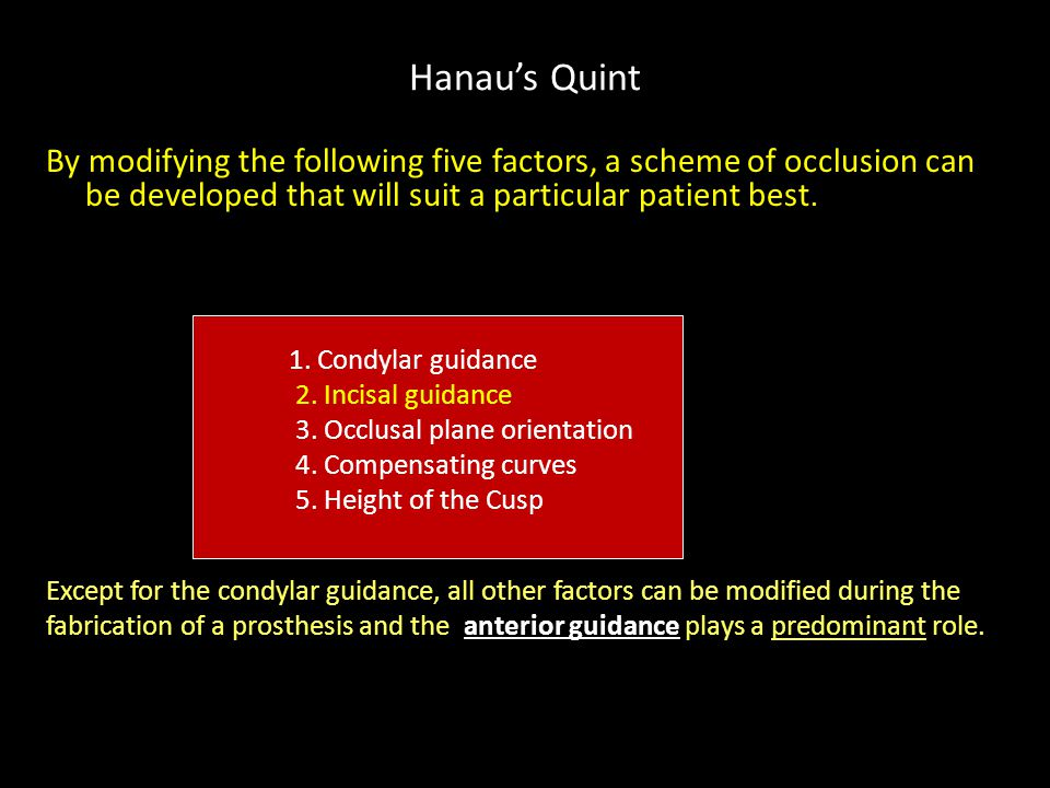 Hanau's Quint By modifying the following five factors, a scheme of occlusion can be developed that will suit a particular patient best.