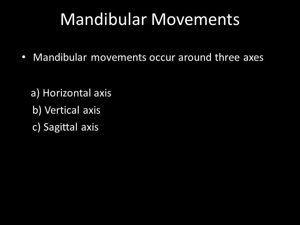 Mandibular Movements a) Horizontal axis