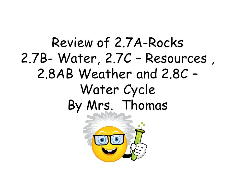 Review of 2. 7A-Rocks 2. 7B- Water, 2. 7C – Resources , 2