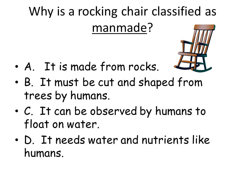 Why is a rocking chair classified as manmade