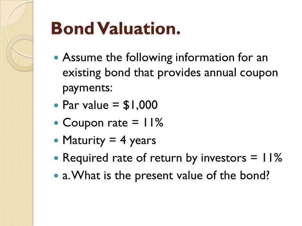 Bond Valuation. Assume the following information for an existing bond that provides annual coupon payments: