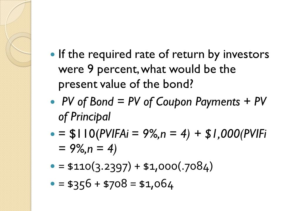 If the required rate of return by investors were 9 percent, what would be the present value of the bond