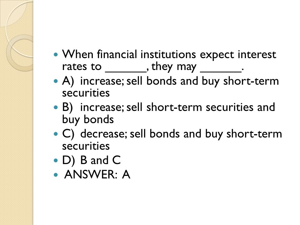 When financial institutions expect interest rates to ______, they may ______.