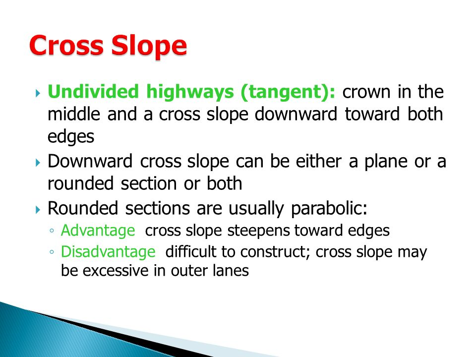 Cross Slope Undivided highways (tangent): crown in the middle and a cross slope downward toward both edges.