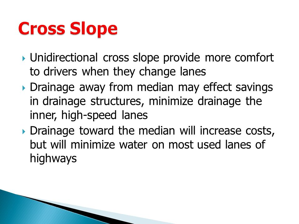 Cross Slope Unidirectional cross slope provide more comfort to drivers when they change lanes.