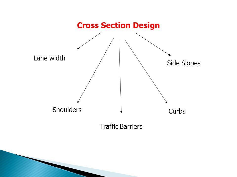 Cross Section Design Lane width Side Slopes Shoulders Curbs