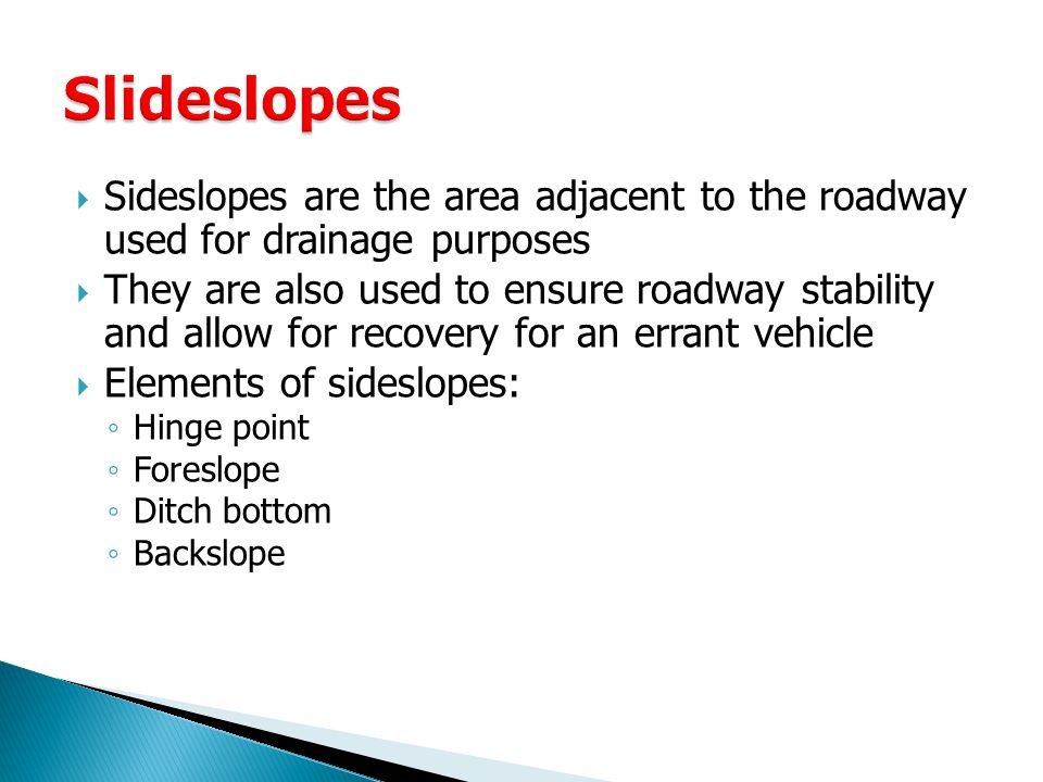 Slideslopes Sideslopes are the area adjacent to the roadway used for drainage purposes.