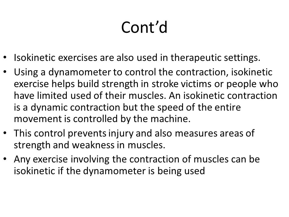 Cont'd Isokinetic exercises are also used in therapeutic settings.