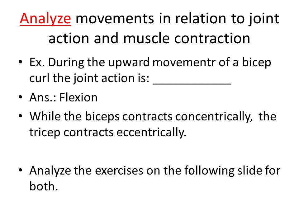 Analyze movements in relation to joint action and muscle contraction