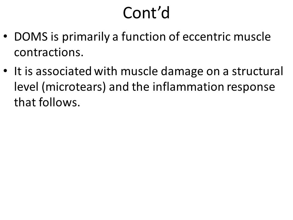 Cont'd DOMS is primarily a function of eccentric muscle contractions.