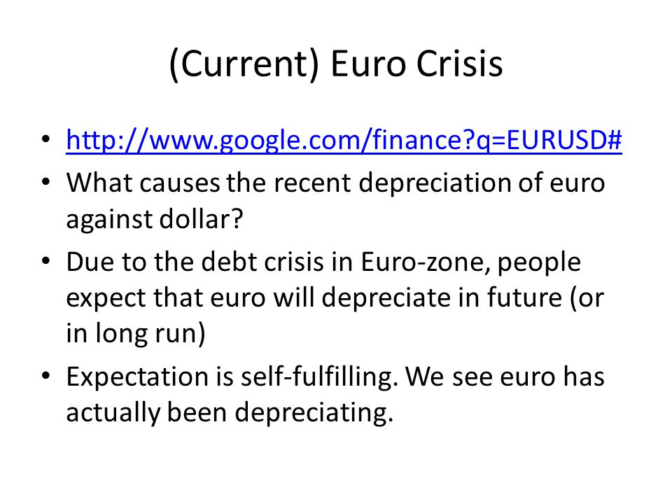 (Current) Euro Crisis http://www.google.com/finance q=EURUSD#