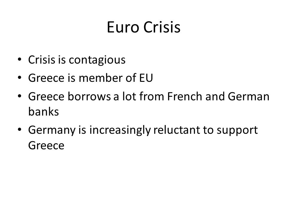 Euro Crisis Crisis is contagious Greece is member of EU