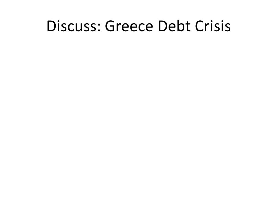 Discuss: Greece Debt Crisis