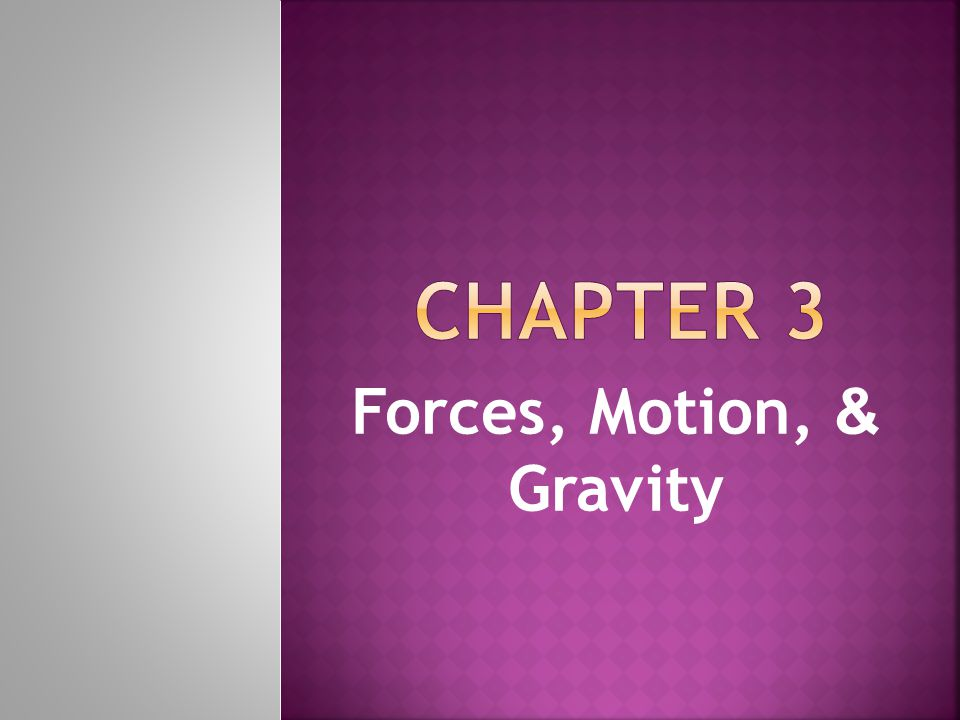 Forces, Motion, & Gravity