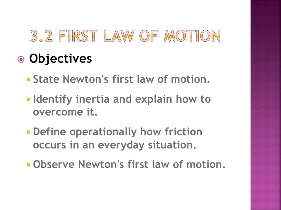 3.2 First Law of Motion Objectives State Newton s first law of motion.
