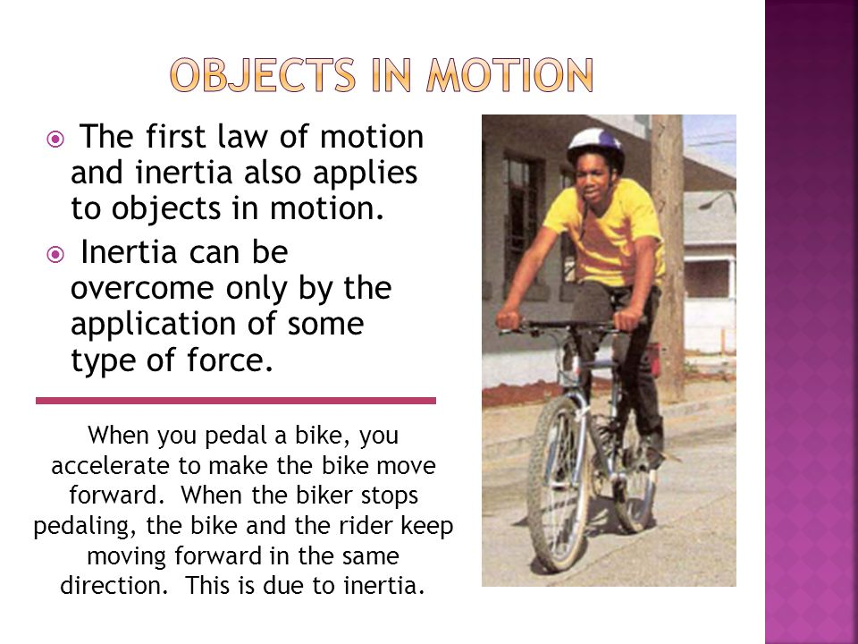 Objects in Motion The first law of motion and inertia also applies to objects in motion.