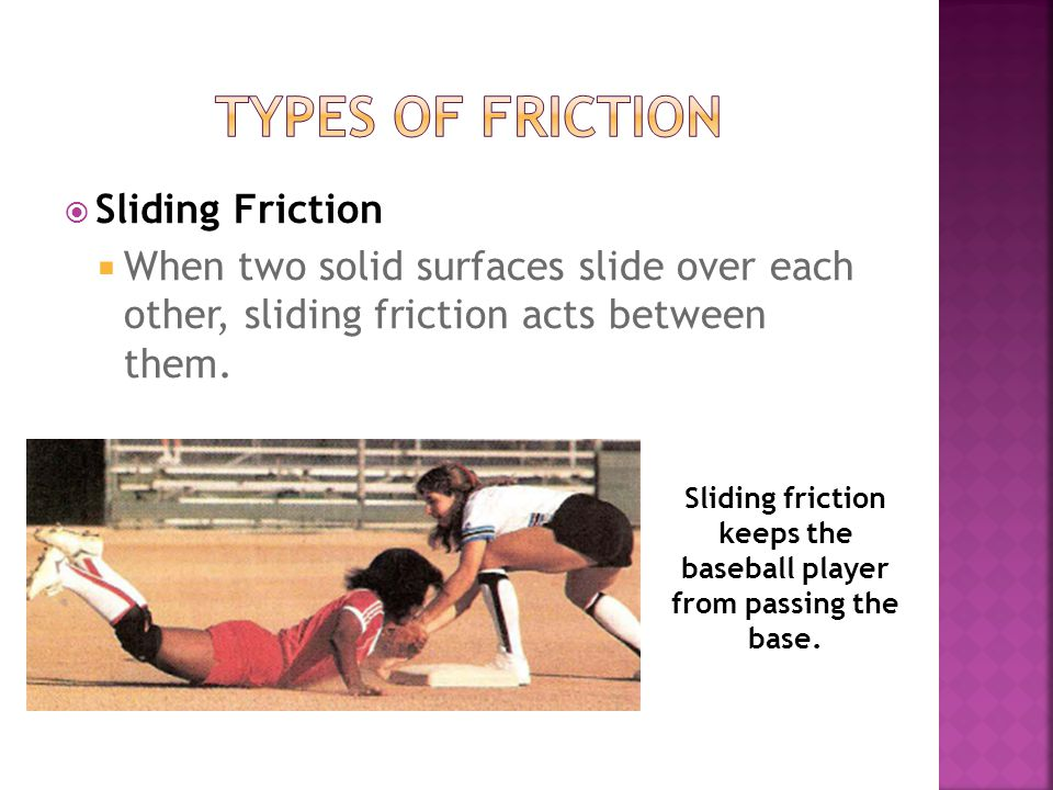 Sliding friction keeps the baseball player from passing the base.