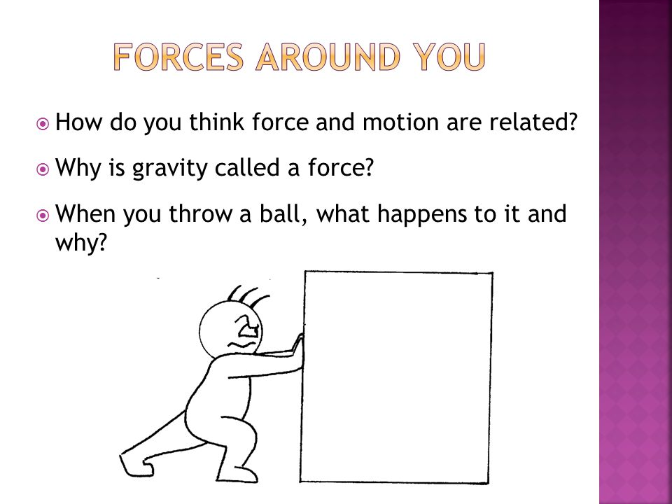 Forces Around You How do you think force and motion are related