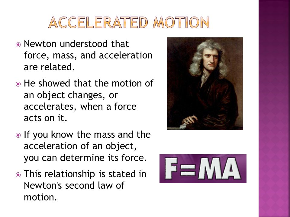 Accelerated Motion Newton understood that force, mass, and acceleration are related.