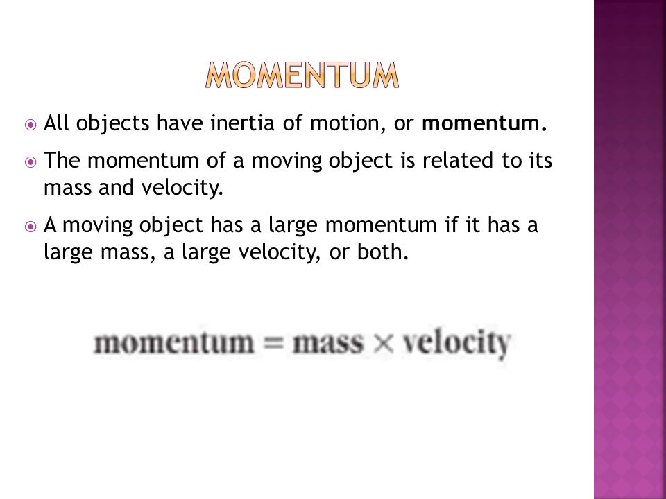 Momentum All objects have inertia of motion, or momentum.