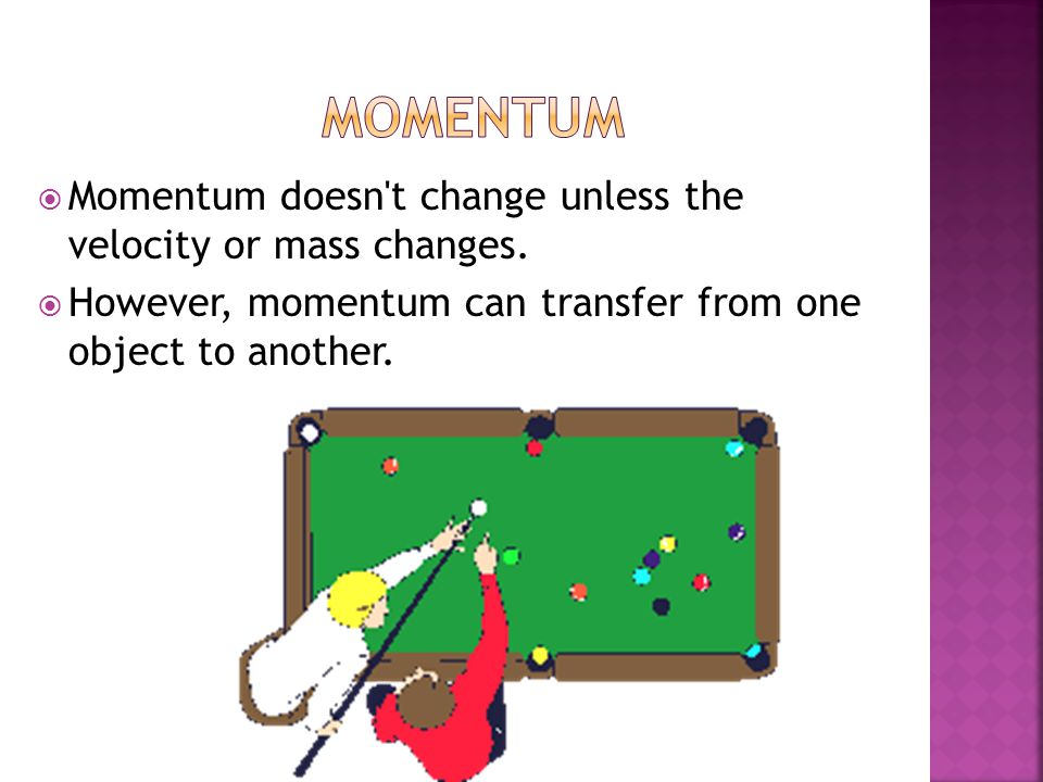 Momentum Momentum doesn t change unless the velocity or mass changes.