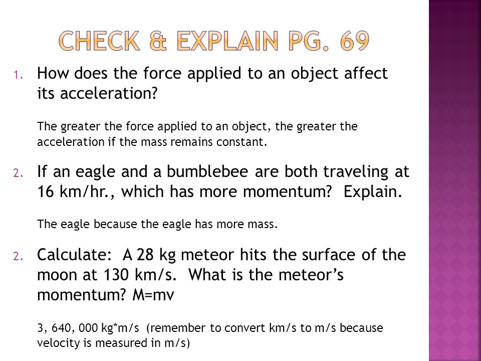 Check & explain pg. 69 How does the force applied to an object affect its acceleration