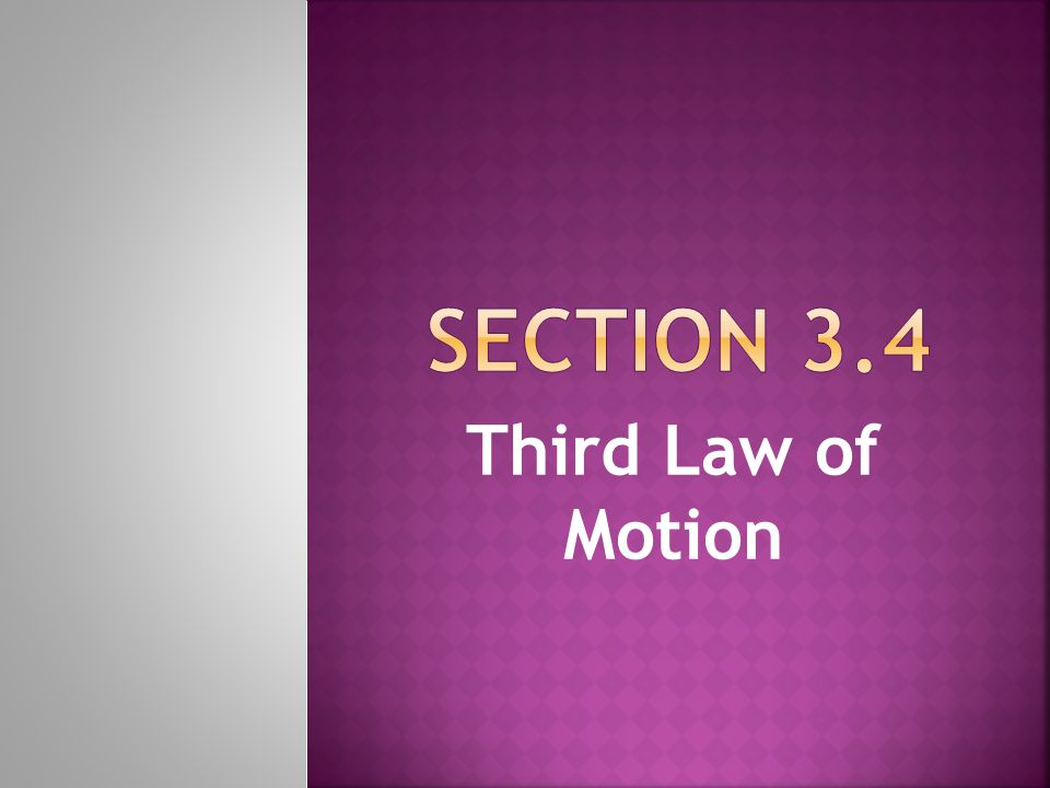 Section 3.4 Third Law of Motion